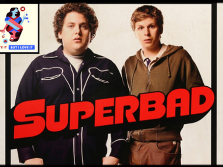 I Hate It But I Love It: Superbad