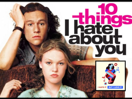 I Hate It But I Love It: 10 Things I Hate About You