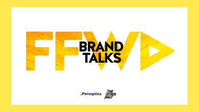 FFWD Brand Talks: an initiative of Perceptica & the other half
