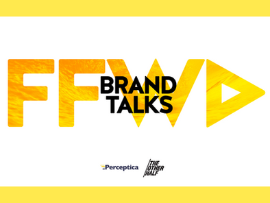 FFWD Brand Talks: инициативата  на Perceptica & the other half