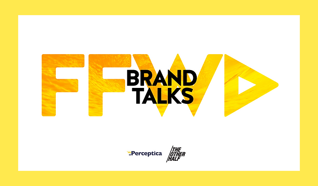 FFWD Brand Talks: an initiative of Perceptica & the other half