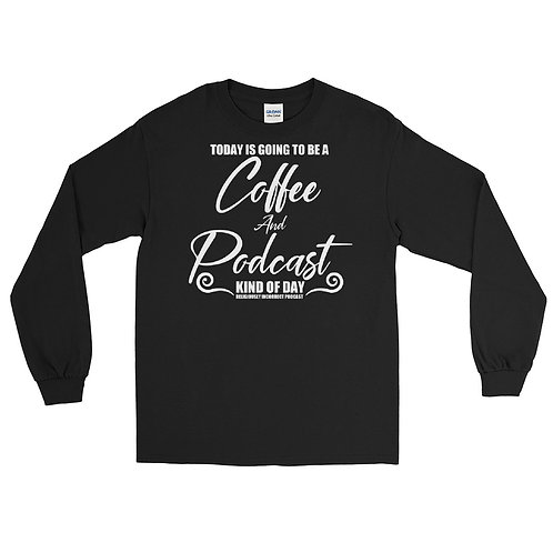 Today is Going To Be A Coffee and Podcast Kind of Day Long Sleeve Shirt