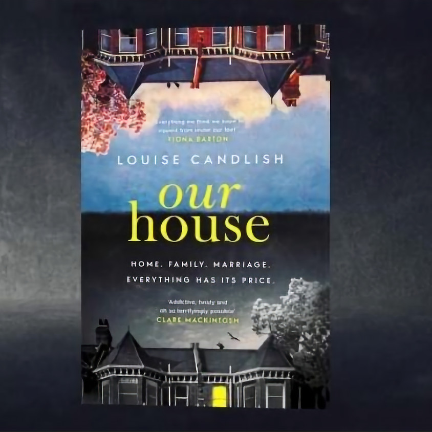 7 MARCH - Big Book Group - Our House with Louise Candlish