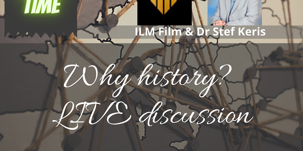 Why history? LIVE discussion with Dr Stef and AZ (ILM FILM)