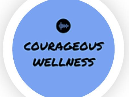 NEW EPISODE! Courageous Wellness