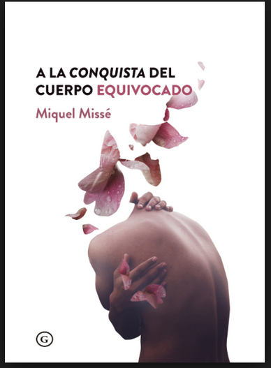 """Reseña: """"A la conquista del cuerpo equivocado"""", Miquel Missé (2018)"""