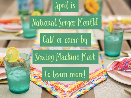 April is National Serger Month!