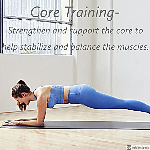 Core Training Strengthen and support the core to help stabilize and balance the muscles