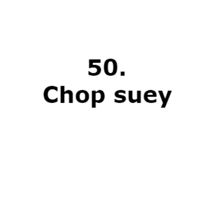 50. Chop suey