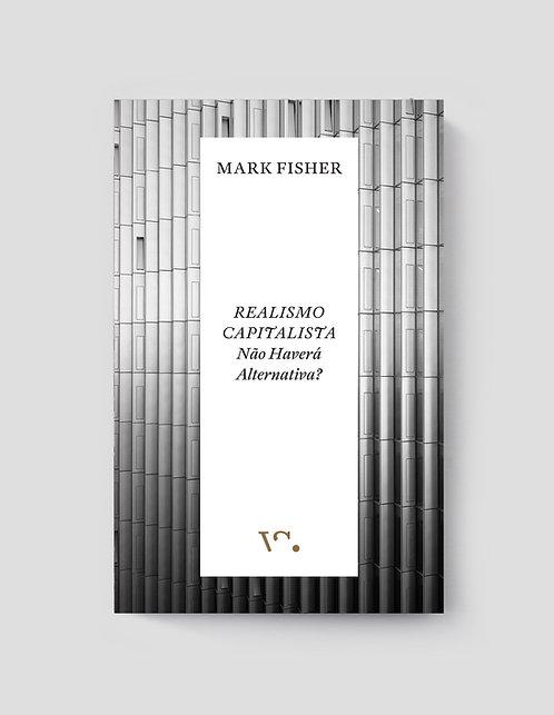 Mark Fisher, Realismo Capitalista, Não haverá alternativa?