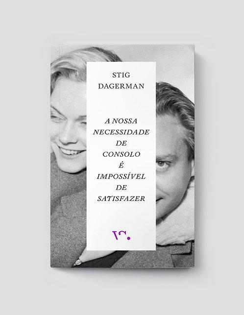 Stig Dagerman, A Nossa Necessidade de Consolo é Impossível de Satisfazer