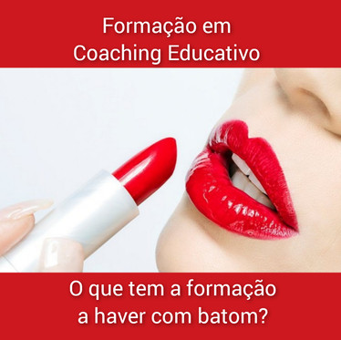 O que tem a formação em Coaching Educativo a haver com batom?!