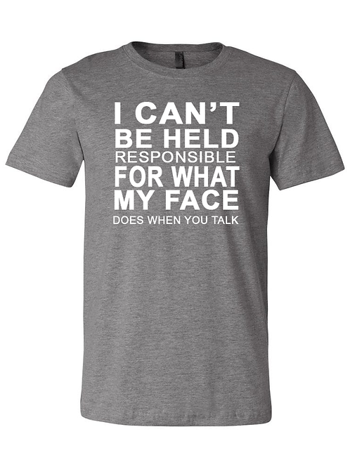 I Can't Be Held Responsible Tee