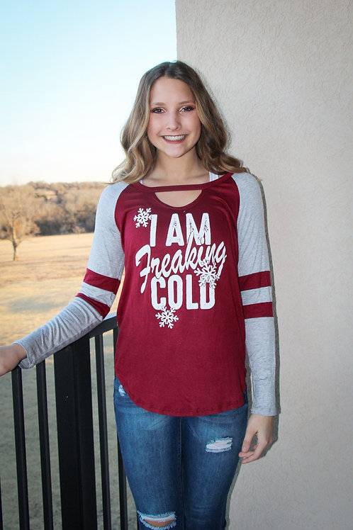 "Burgundy Baseball Tee ""I Am Freaking Cold"""