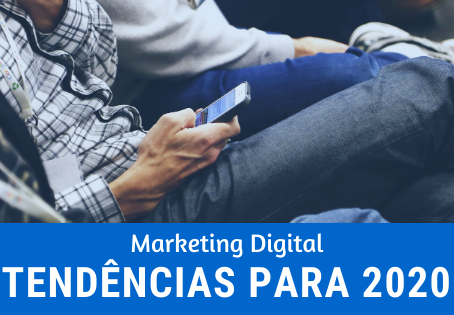 Principais tendências no Marketing Digital para 2020