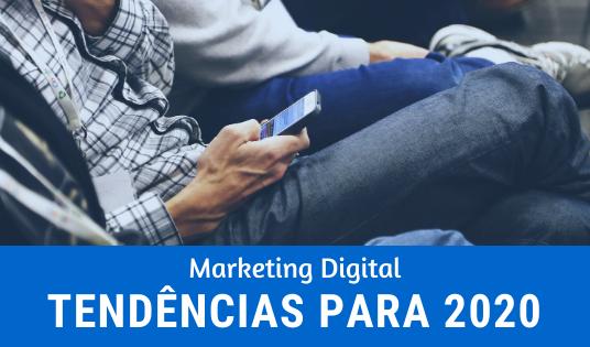 Principais tendências no Marketing Digital para 2020