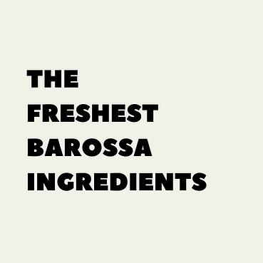 The finest Barossa ingredients.