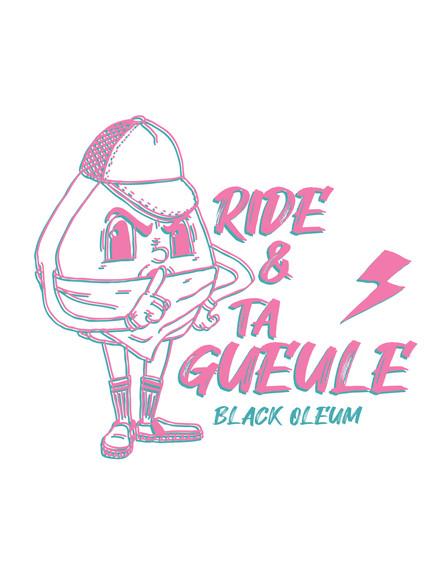 Black Oleum Ride & Ta Gueule