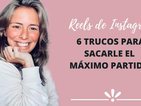 REELS DE INSTAGRAM: 6 TRUCOS PARA SACARLE EL MÁXIMO PARTIDO