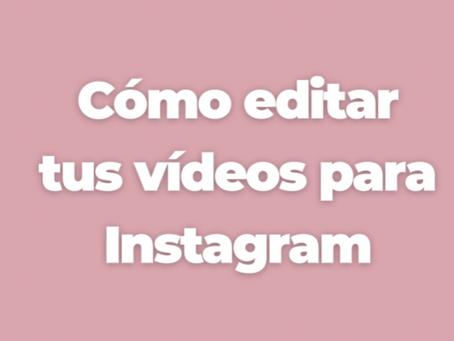 ¿Cómo editar tus vídeos para Instagram?