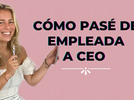 CÓMO PASÉ DE EMPLEADA A CEO