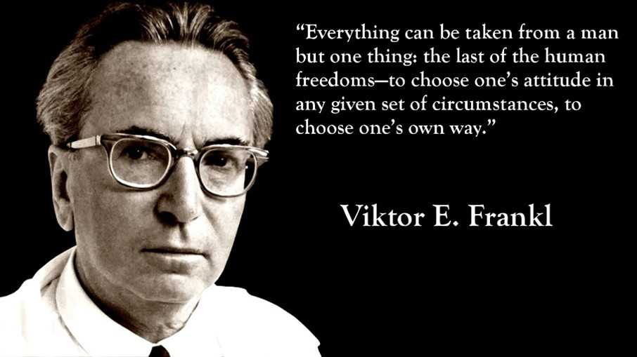 """Everything can be taken from a man but one thing: the last of the human freedoms - to choose one's attitude in any given set of circumstances, to choose one's way."" - Viktor E. Frankl"