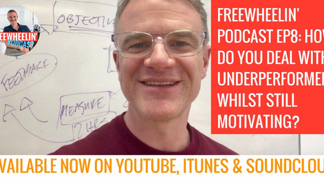 Freewheelin' Ep 8: How Do You Deal With Underperformers Whilst Still Motivating?