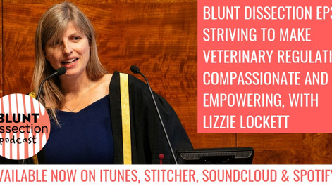 Blunt Dissection Ep30: Striving To Make Veterinary Regulation Compassionate And Empowering, with Liz