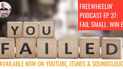 Freewheelin' Ep 37: Fail Small. Win Big.