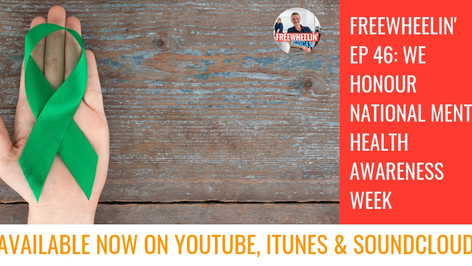 Freewheelin' Ep 46: We Honour National Mental Health Awareness Week