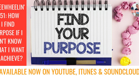 Freewheelin' Ep 51: How Do I Find Purpose If I Don't Know What I Want To Achieve?