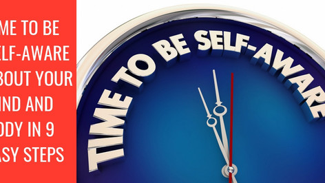 Time To Be Self-aware About Your Mind And Body In 9 Easy Steps
