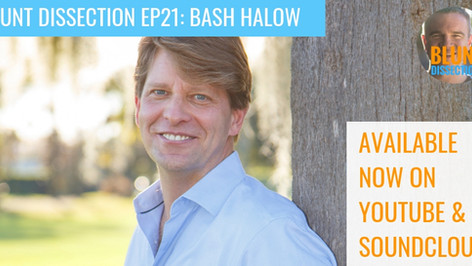 Blunt Dissection Ep 21: Bash Halow