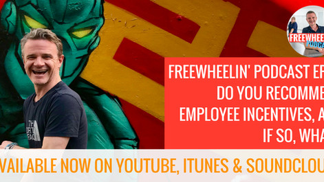 Freewheelin' Ep 15: Do You Recommend Employee Incentives And If So, What?