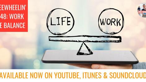Freewheelin' Ep 48: Work Life Balance