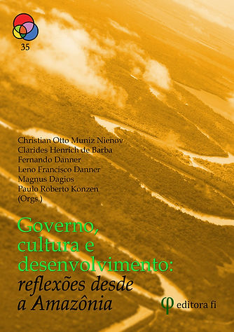 Governo, cultura e desenvolvimento: reflexões desde a Amazônia - Christian Otto Muniz Nienov; Clarides Henrich de Barba; Fernando Danner; Leno Francisco Danner; Magnus Dagios; Paulo Roberto Konzen (Orgs.)