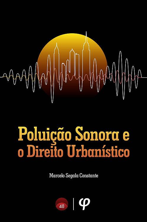 Poluição sonora e o direito urbanístico - Marcelo Segala Constante