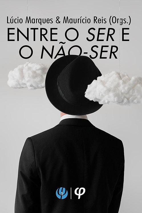 Entre o ser e o não-ser - Lúcio Marques; Maurício Reis (Orgs.)