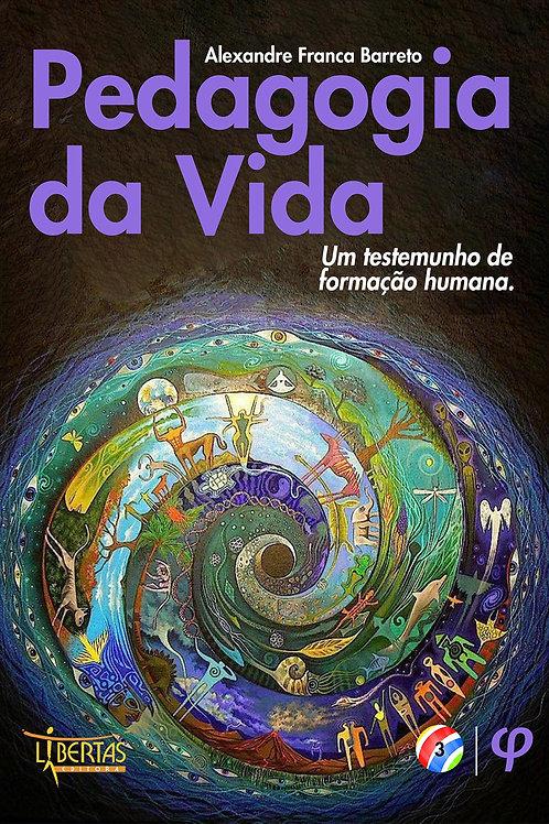 Pedagogia da vida: um testemunho de formação humana - Alexandre Franca Barreto