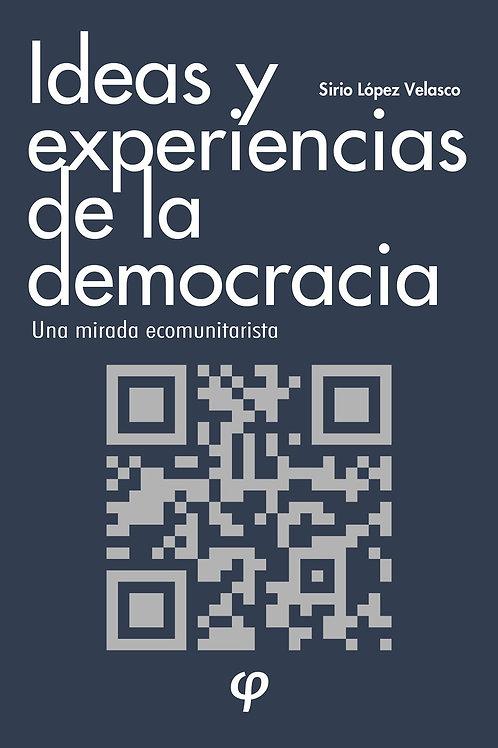 Ideas y experiencias de la democracia - Sirio López Velasco
