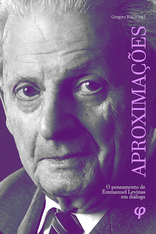 Aproximações: o pensamento de Emmanuel Levinas em diálogo - Gregory Rial (Org.)