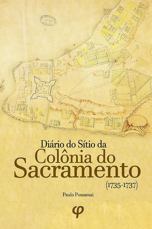 Diário do Sítio da Colônia do Sacramento (1735-1737) - Paulo Possamai