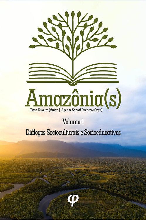 Amazônia(s), volume 1: diálogos socioculturais e socioeducativos - Tiese Teixeir