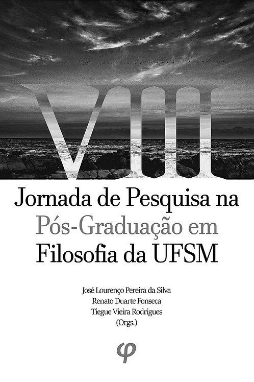 VIII Jornada de Pesquisa na Pós-Graduação em Filosofia da UFSM