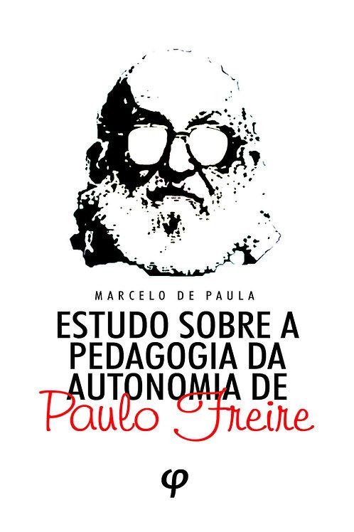 Estudo Sobre a Pedagogia da Autonomia de Paulo Freire - Marcelo de Paula