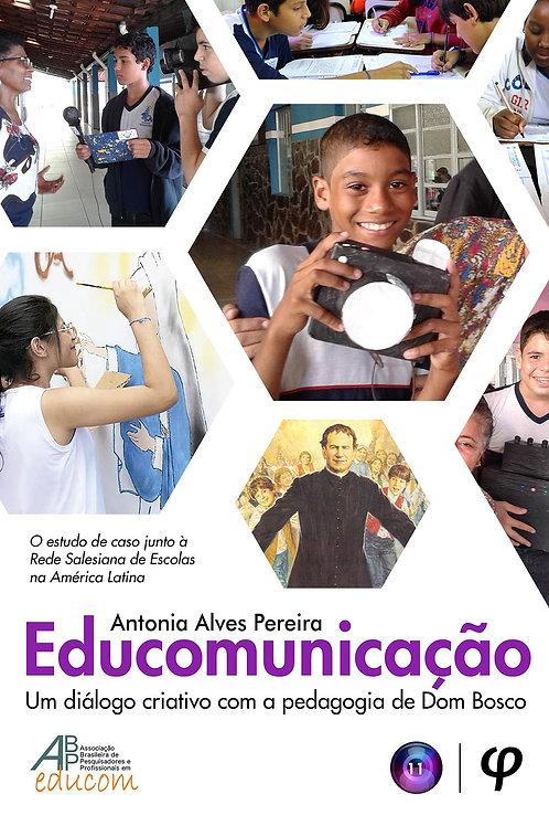 Educomunicação: um diálogo criativo com a pedagogia de Dom Bosco - Antonia Alves