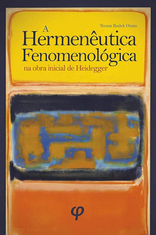 A hermenêutica fenomenológica na obra inicial de Heidegger - Neusa Rudek Onate