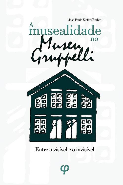 A musealidade no Museu Gruppelli: entre o visível e o invisível