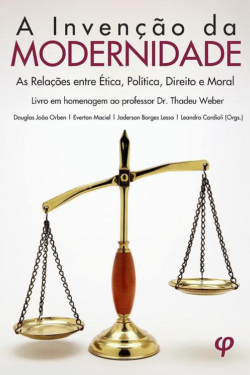 A Invenção da Modernidade: As Relações entre Ética, Política, Direito e Moral