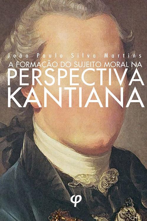 A formação do sujeito moral na perspectiva kantiana - João Paulo Silva Martins